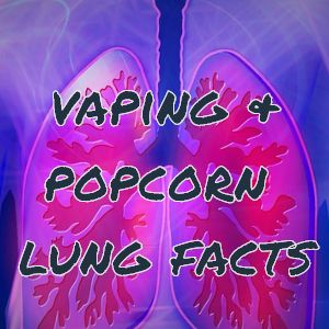 Vaping Popcorn Lung Facts